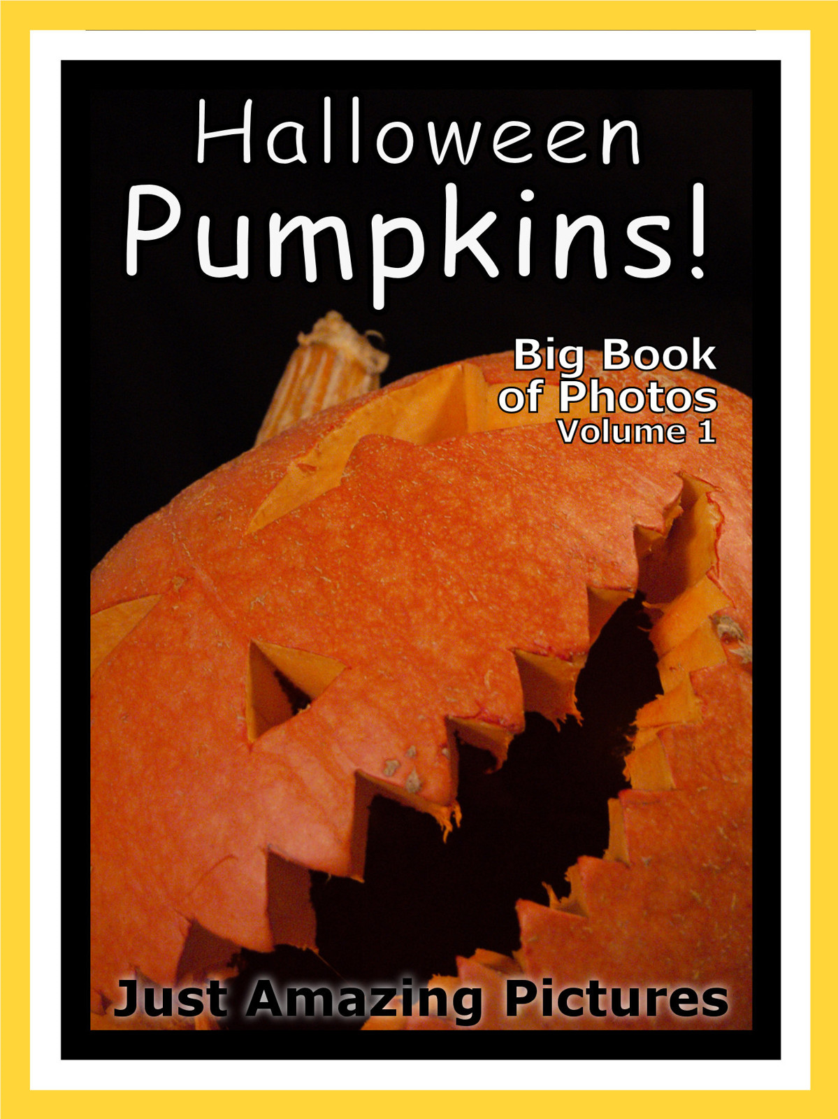 Just Halloween Pumpkin Photos! Big Book of Photographs & Pictures of Pumpkins, Vol. 1