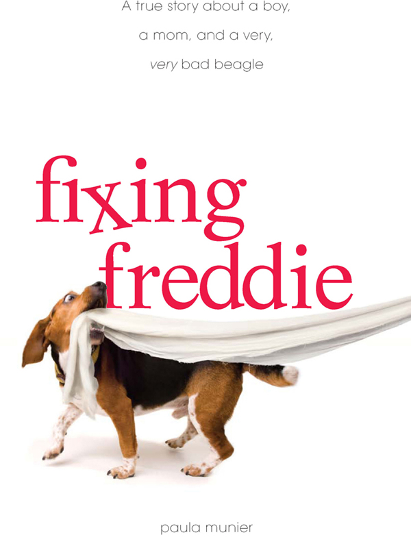 Fixing Freddie: A TRUE story about a Boy, a Single Mom, and the Very Bad Beagle Who Saved Them By: Paula Munier