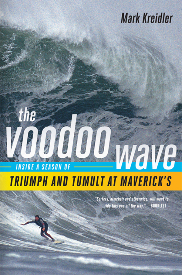 The Voodoo Wave: Inside a Season of Triumph and Tumult at Maverick's By: Mark Kreidler