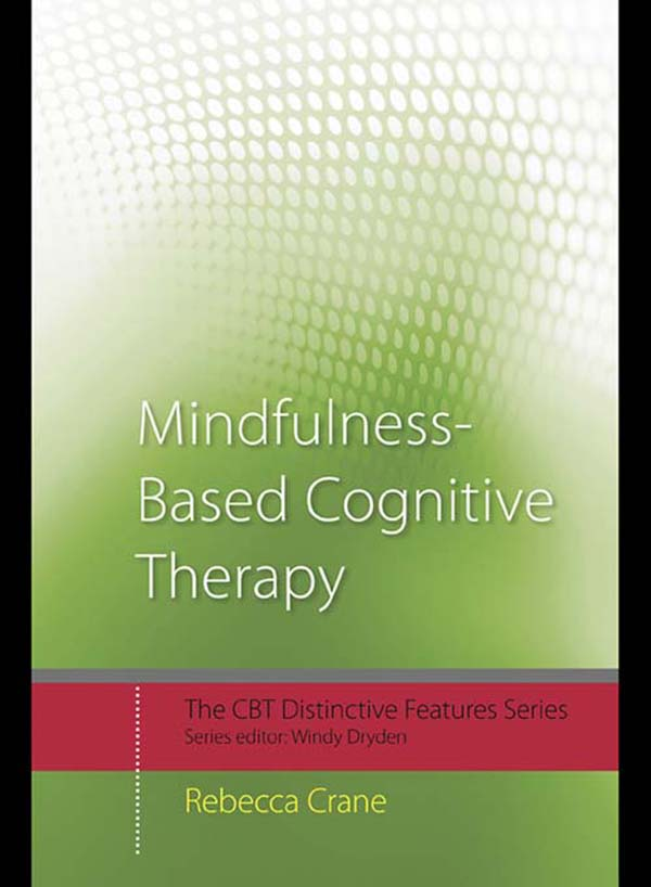 Mindfulness-Based Cognitive Therapy By: Rebecca Crane
