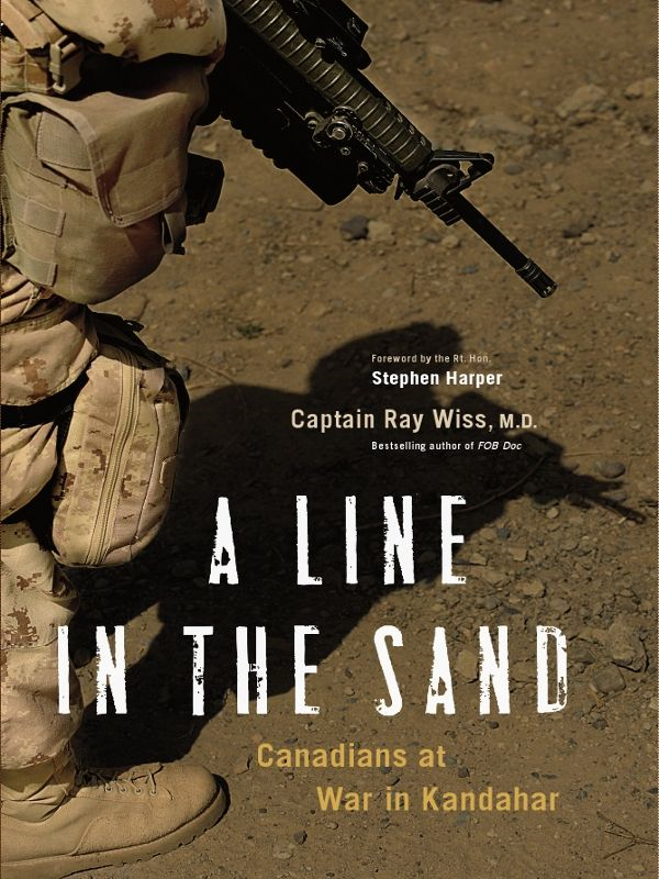 A Line in the Sand: Canadians at War in Kandahar By: Dr Ray Wiss