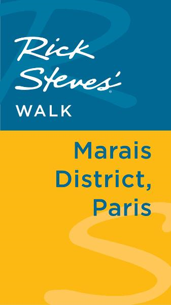 Rick Steves' Walk: Marais District, Paris By: Gene Openshaw,Rick Steves,Steve Smith