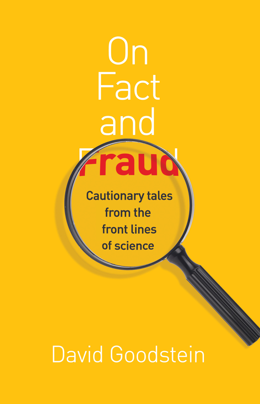 On Fact and Fraud Cautionary Tales from the Front Lines of Science