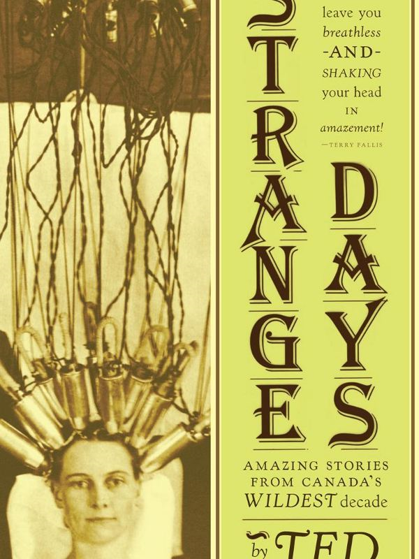 Strange Days: Amazing Stories from Canada's Wildest Decade By: Ted Ferguson