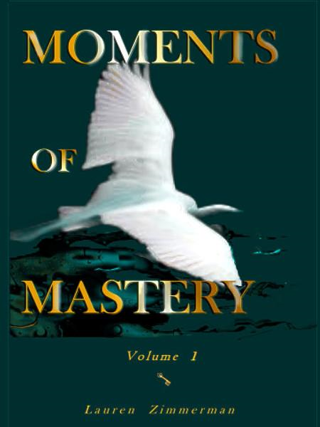 Moments of Mastery: Volume One By: Lauren Zimmerman