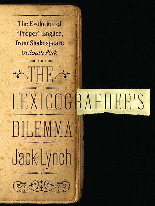 The Lexicographer's Dilemma: The Evolution of 'Proper' English, from Shakespeare to South Park By: Jack Lynch