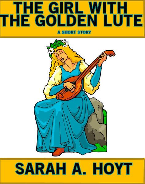 The Girl With The Golden Lute By: Sarah A. Hoyt