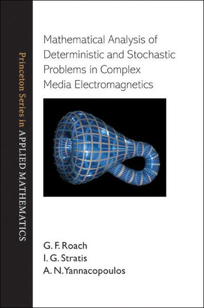 Mathematical Analysis of Deterministic and Stochastic Problems in Complex Media Electromagnetics By: A. N. Yannacopoulos,G. F. Roach,I. G. Stratis