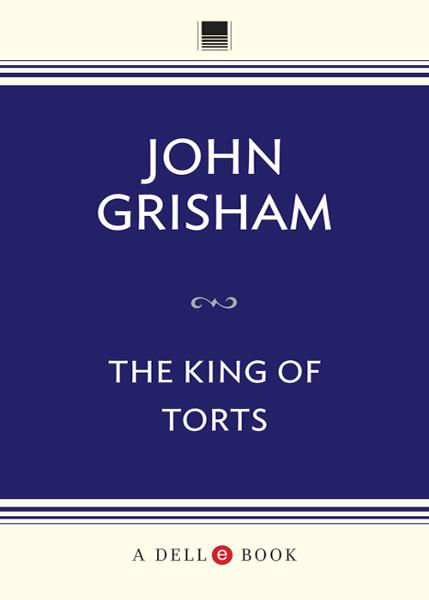 The King of Torts By: John Grisham