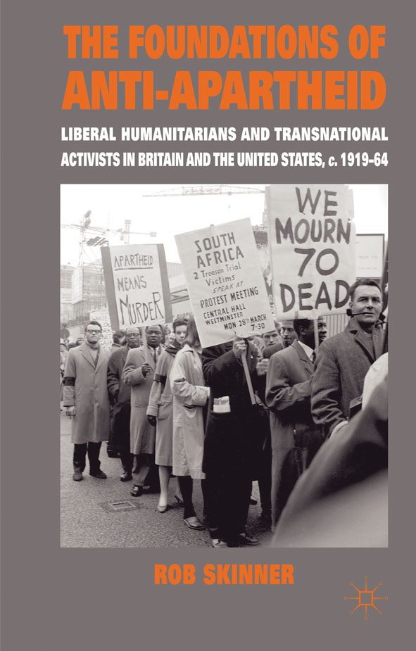 The Foundations of Anti-Apartheid Liberal Humanitarians and Transnational Activists in Britain and the United States,  c.1919-64