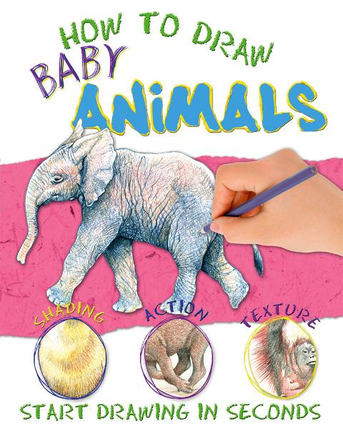 How to Draw Baby Animals By: Miles Kelly
