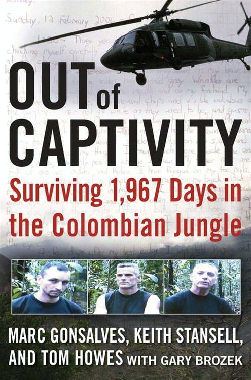 Out of Captivity By: Gary Brozek,Keith Stansell,Marc Gonsalves,Tom Howes