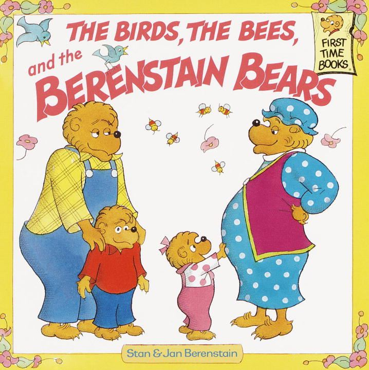 The Birds, the Bees, and the Berenstain Bears By: Jan Berenstain,Stan Berenstain