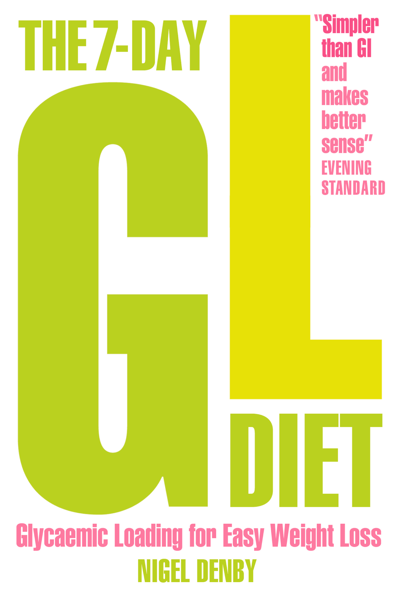 The 7-Day GL Diet: Glycaemic Loading for Easy Weight Loss By: Nigel Denby
