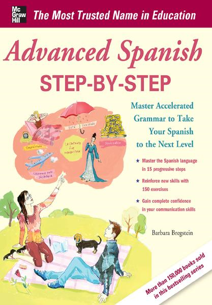Advanced Spanish Step-by-Step : Master Accelerated Grammar to Take Your Spanish to the Next Level: Master Accelerated Grammar to Take Your Spanish to the Next Level By: Barbara Bregstein