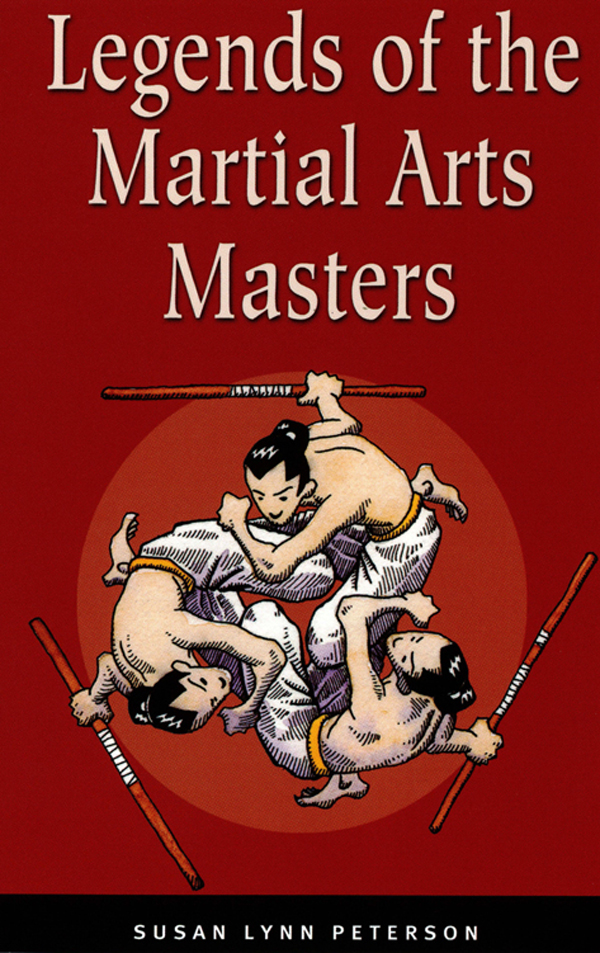 Legends of the Martial Arts Masters By: Susan Lynn Peterson