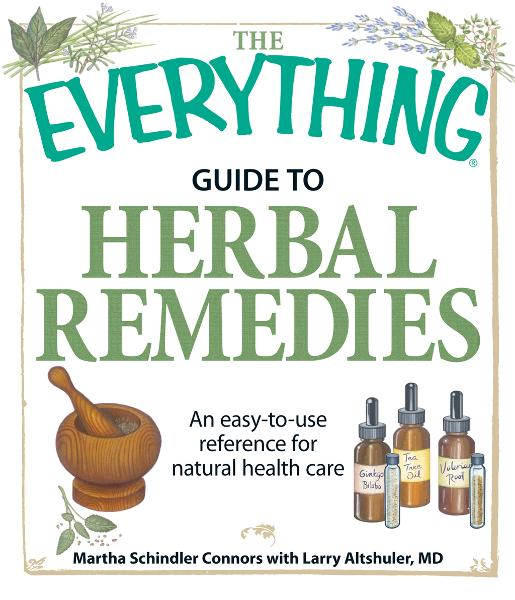 The Everything Guide to Herbal Remedies: An easy-to-use reference for natural health care By: Larry Altshuler,Martha Schindler Connors
