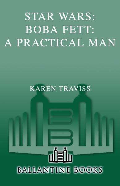 Boba Fett: A Practical Man: Star Wars (Short Story) By: Karen Traviss