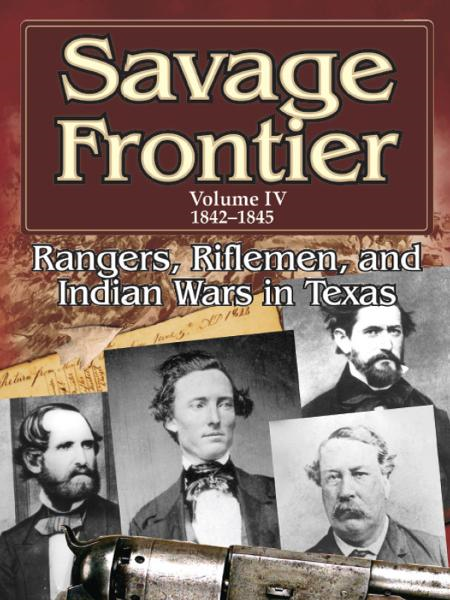 Savage Frontier Volume 4 1842-1845: Rangers, Riflemen, and Indian Wars in Texas By: Stephen L. Moore