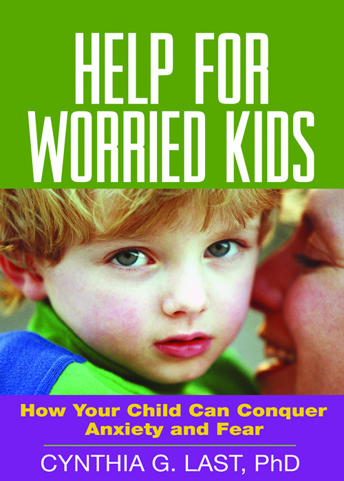 Help for Worried Kids By: Cynthia G. Last, PhD