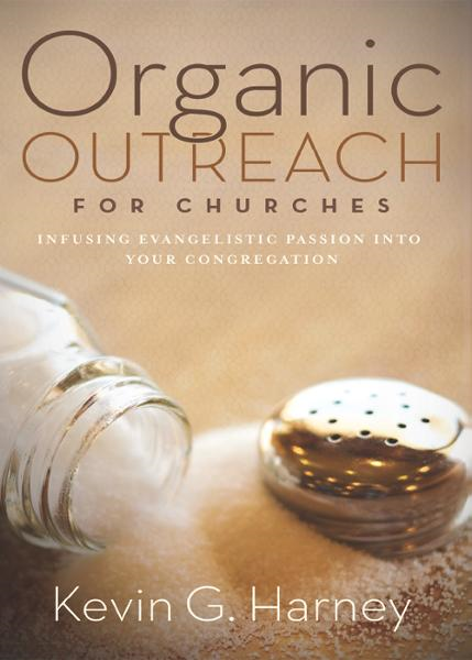 Organic Outreach for Churches By: Kevin G.   Harney