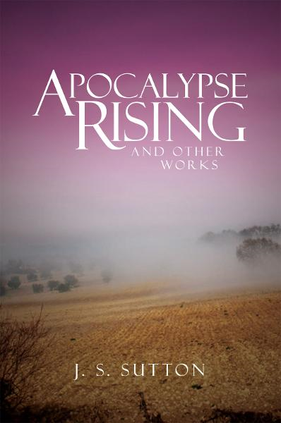 Apocalypse Rising  By: J.S. Sutton
