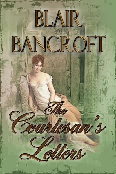 The Courtesan's Letters By: Blair Bancroft