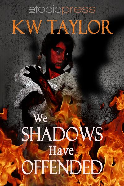 We Shadows Have Offended By: K.W. Taylor