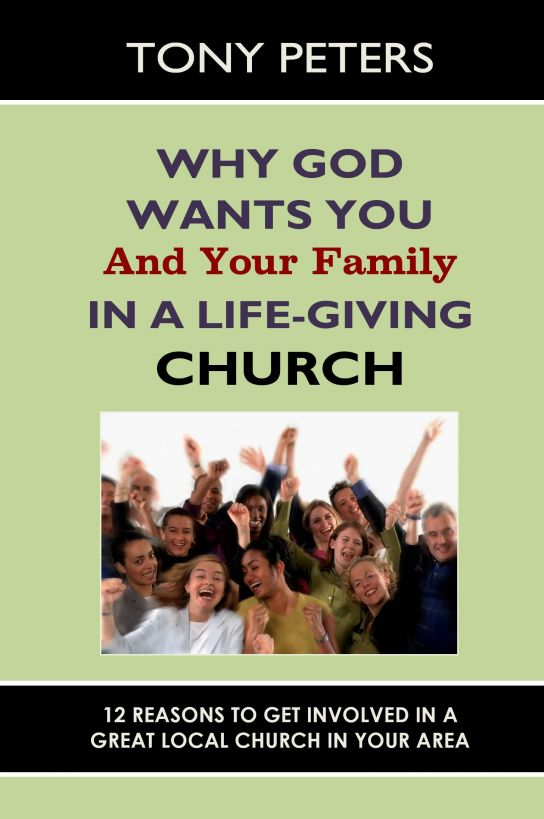 Why God Wants You & Your Family in a Life-giving Church – 12 Reasons to Get Involved in a Great Local Church in Your Area