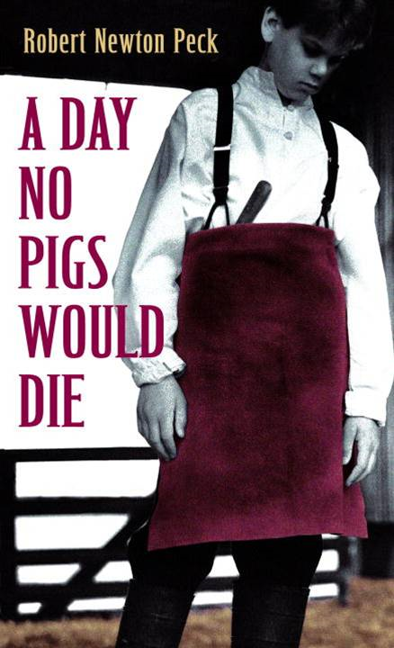 A Day No Pigs Would Die By: Robert Newton Peck
