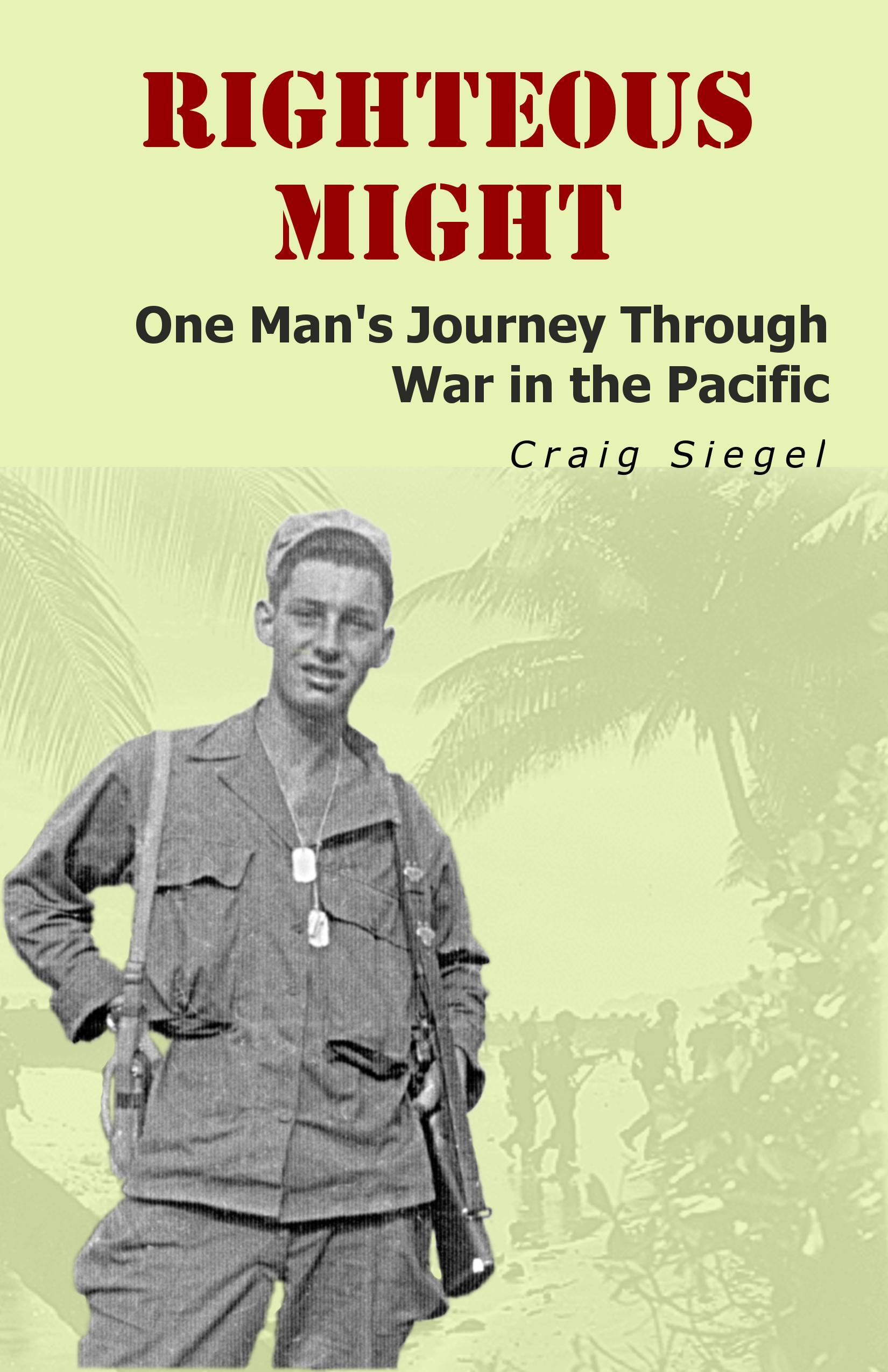 Righteous Might: One Man's Journey Through War in the Pacific