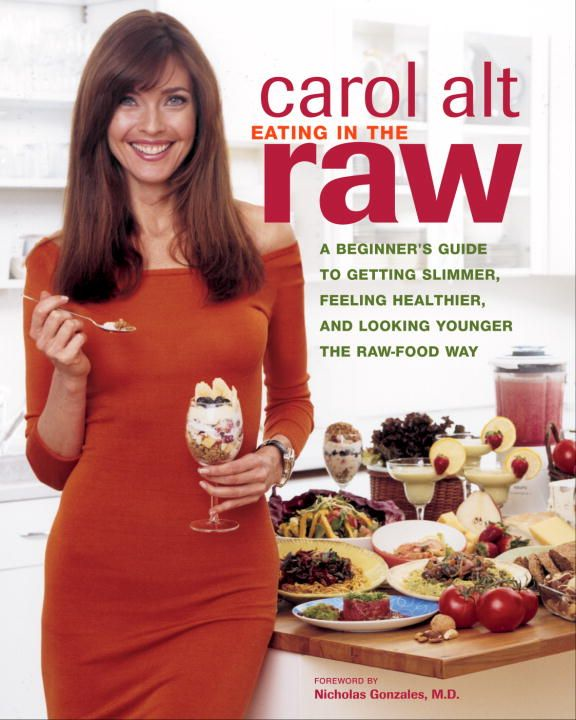 Eating in the Raw By: Carol Alt