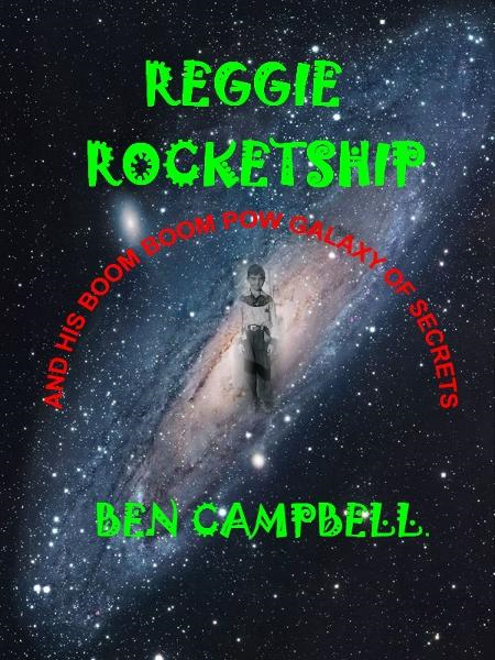 Reggie Rocketship and His Galaxy of Secrets