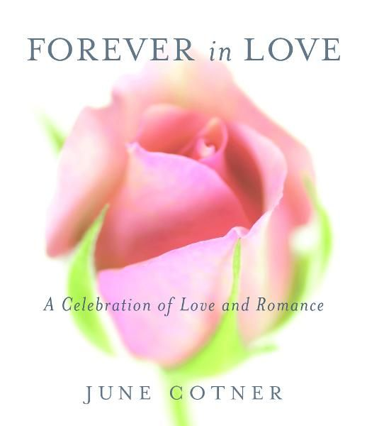 Forever in Love: A Celebration of Love and Romance By: June Cotner