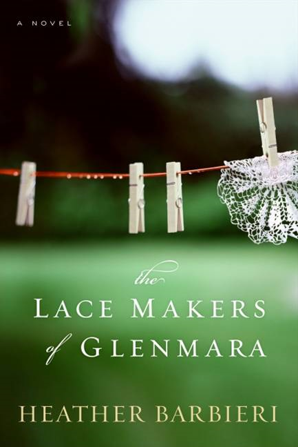 The Lace Makers of Glenmara By: Heather Barbieri