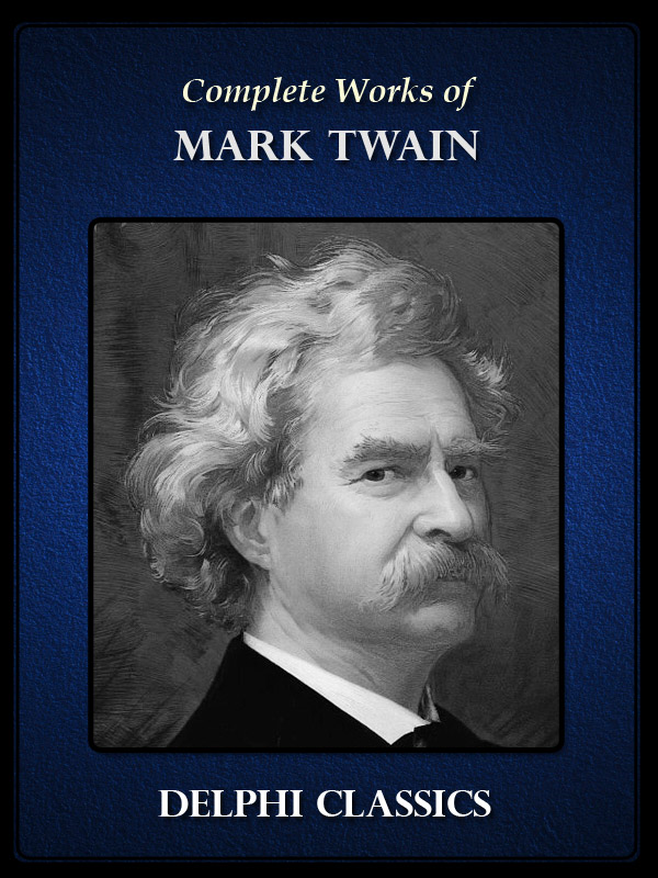 Complete Works of Mark Twain (Illustrated) By: Mark Twain