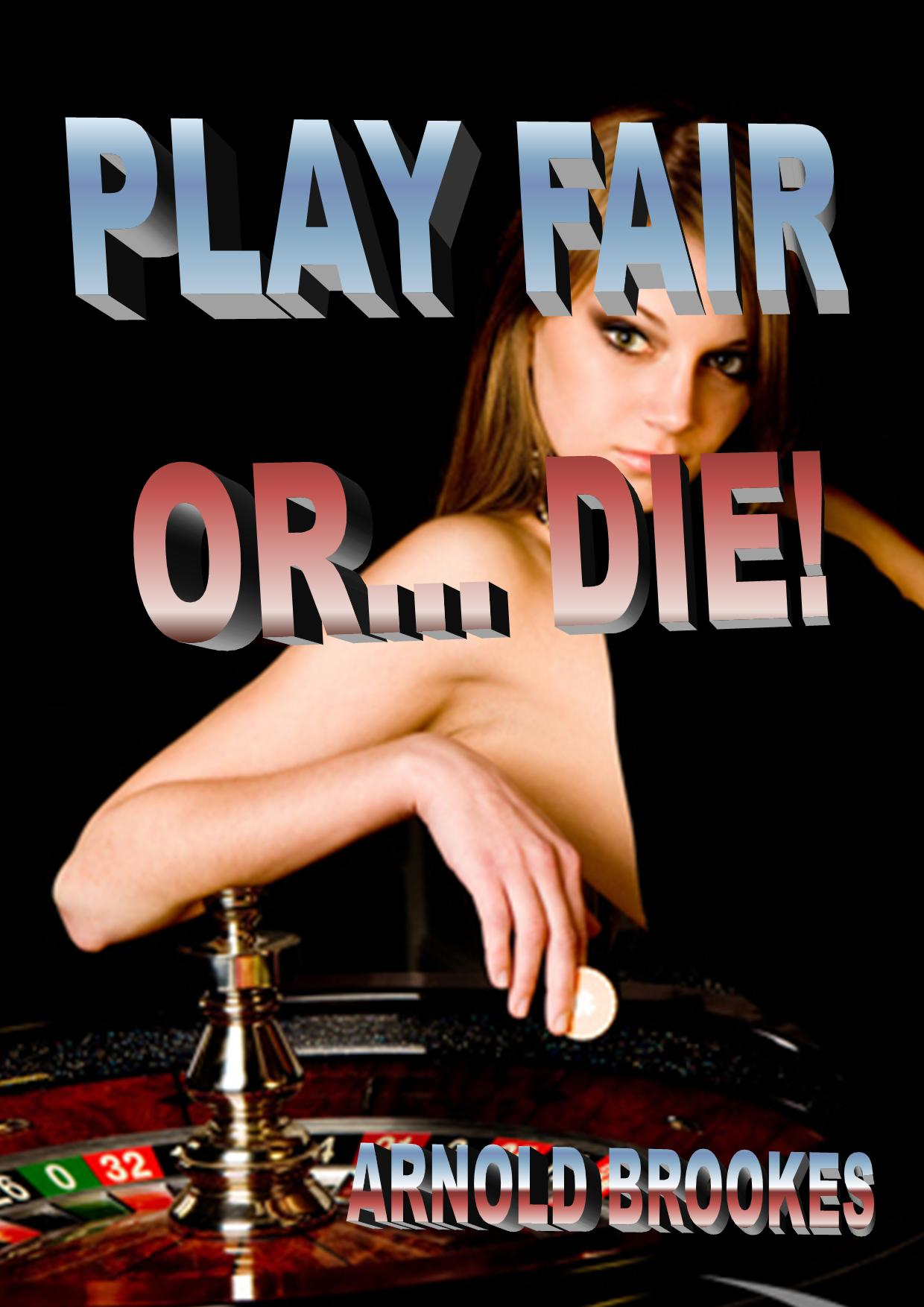 PLAY FAIR or DIE!