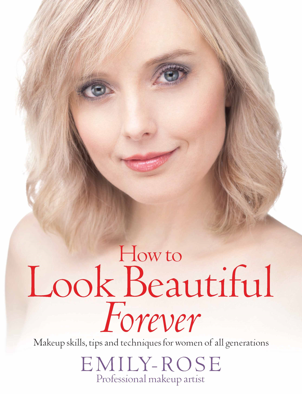 How To Look Beautiful Forever Makeup skills,  tips and techniques for women of all generations