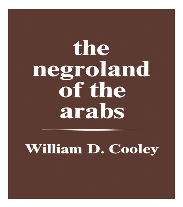 The Negroland of the Arabs Examined and Explained (1841) Or an Enquiry into the Early History and Geography of Central Africa