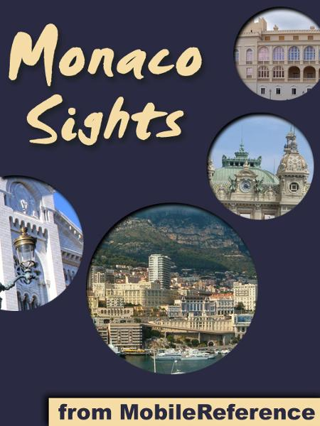 Monaco Sights: a travel guide to the top 15 attractions in the Principality of Monaco (Monte Carlo)  (Mobi Sights) By: MobileReference
