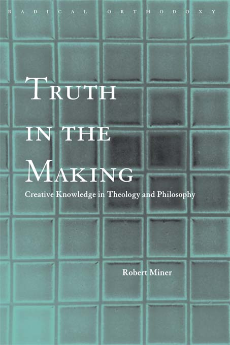 Truth in the Making Creative Knowledge in Theology and Philosophy