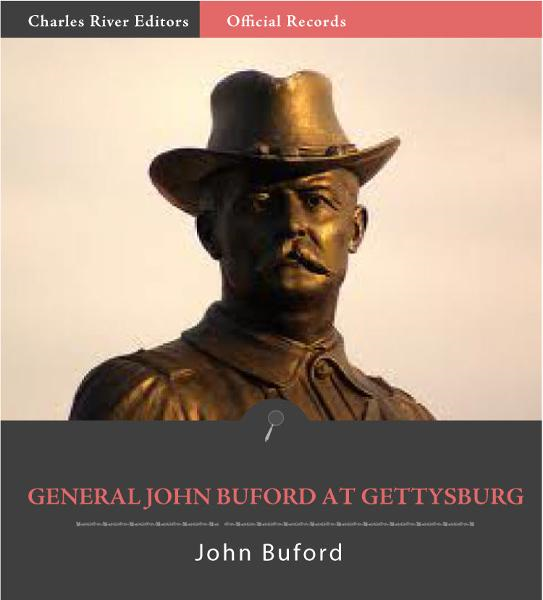 Official Records of the Union and Confederate Armies: General John Bufords Reports of the Battle of Gettysburg