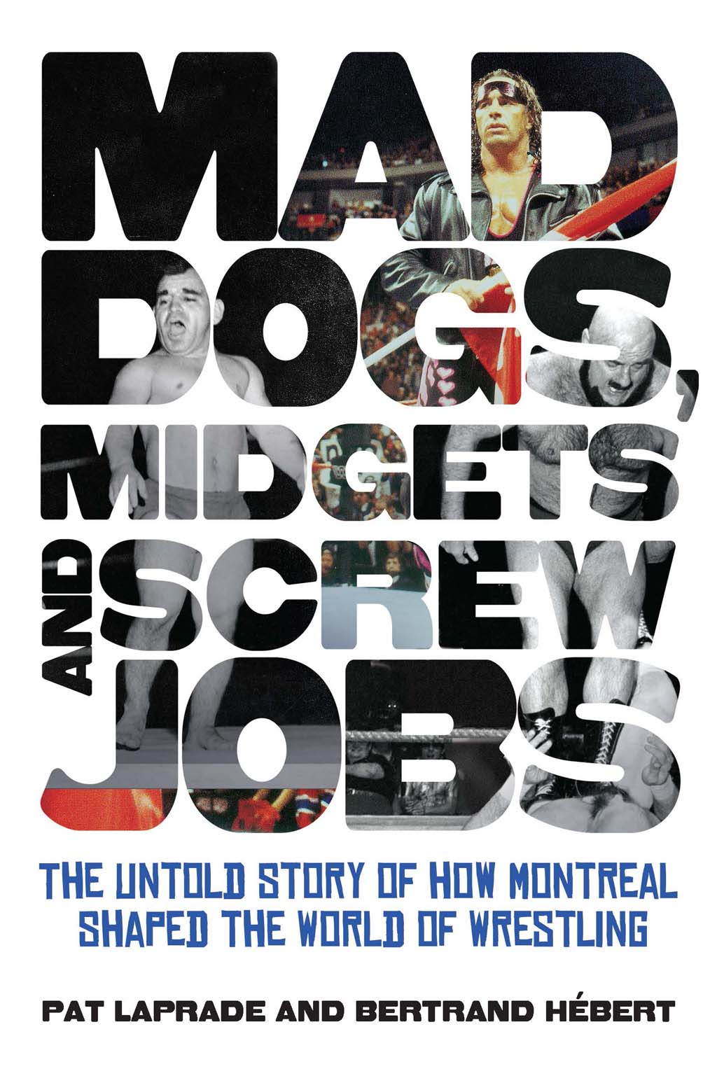Mad Dogs, Midgets and Screw Jobs By: Bertrand Hebert,Patric Laprade