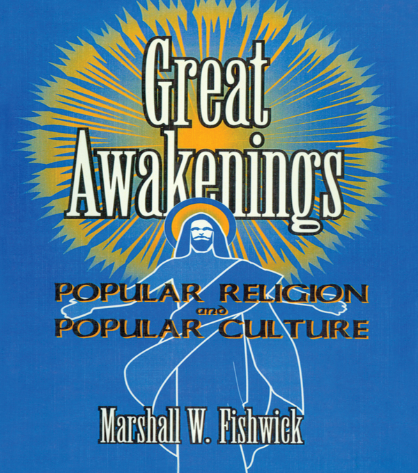 Great Awakenings Popular Religion and Popular Culture