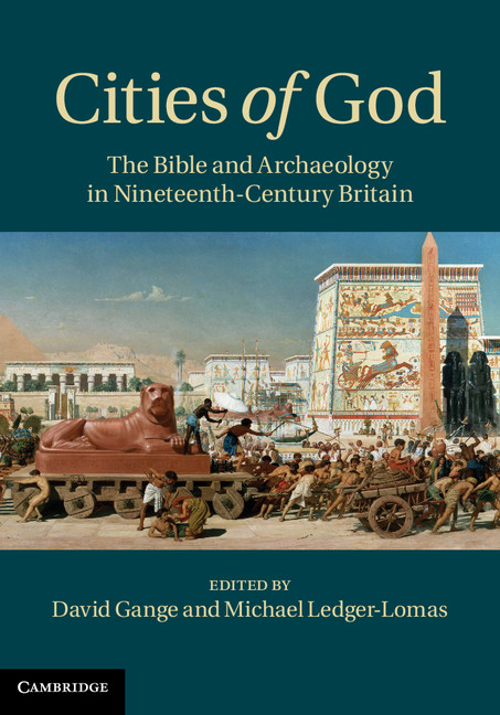 Cities of God The Bible and Archaeology in Nineteenth-Century Britain