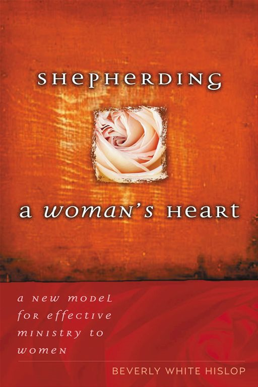 Shepherding A Woman's Heart By: Beverly Hislop