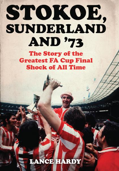 Stokoe,  Sunderland and 73 The Story Of the Greatest FA Cup Final Shock of All Time