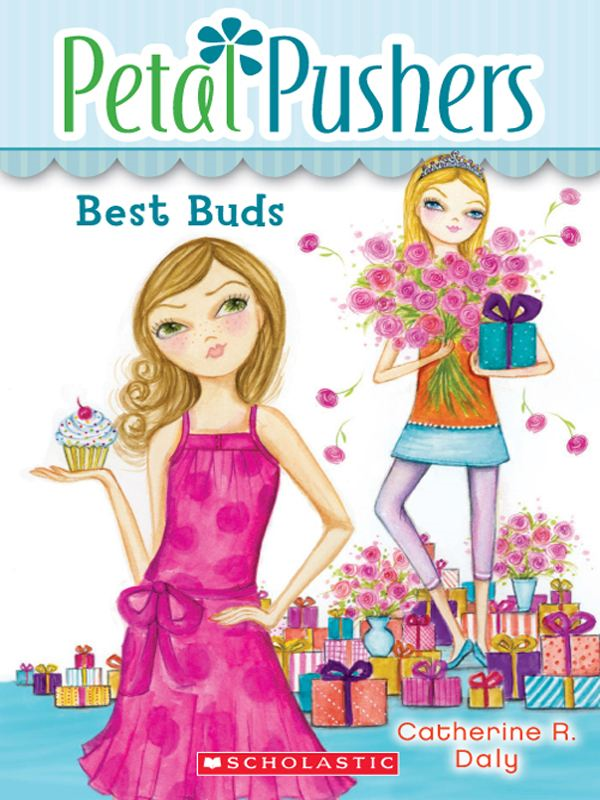 Petal Pushers #3: Best Buds By: Catherine R. Daly