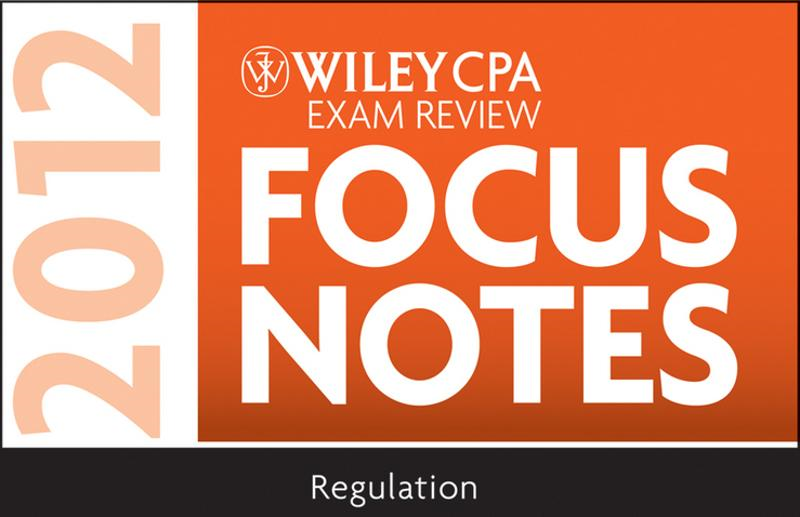 Wiley CPA Exam Review Focus Notes 2012, Regulation
