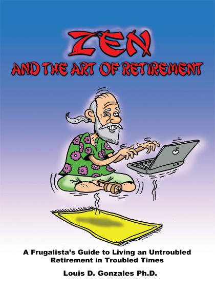Zen and The Art of Retirement By: Louis D. Gonzales, Ph.D.